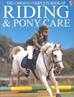 The Usborne Complete Book of Riding & Pony Care (Complete Book of Riding and Pony Care)