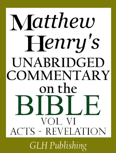 Download Matthew Henry's Unabridged Commentary on the Bible - Vol. VI (Acts - Revelation) (English Edition) B008PUQCU4