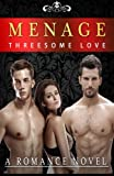Romance: Menage: Threesome Love (Bisexual MMF Menage Romance) (Gay Romance) (Gay Fiction Romance MM) (Gay Men Romance) (New Adult Contemporary Romance ... Bisexual MMF Menage Gay Fiction Romance)