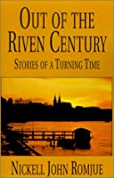 Out of the Riven Century: Stories of a Turning Time