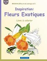 Brockhausen Livre de Coloriage Vol. 5 - Inspiration: Fleurs Exotiques: Livre À Colorier