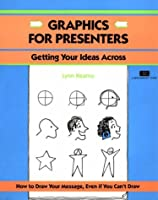 Graphics for Presenters: Getting Your Ideas Across (CRISP FIFTY-MINUTE SERIES)