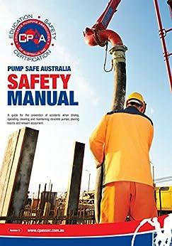 Safety Manual: Pump Safe Australia by [Australia, Concrete Pumping Association of]