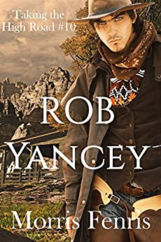 Rob Yancey (Taking the High Road Series #10) by [Fenris, Morris]
