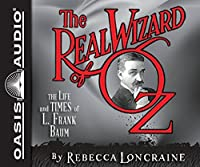 The Real Wizard of Oz: The Life and Times of L. Frank Baum, PDF Included