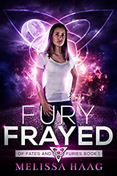 Fury Frayed (Of Fates and Furies Book 1) by [Haag, Melissa]