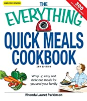 The Everything Quick Meals Cookbook: Whip up easy and delicious meals for you and your family (Everything®)