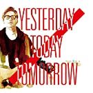 Yesterday Today Tomorrow