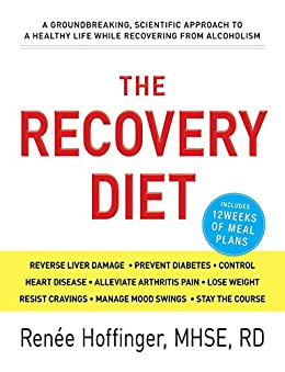 The Recovery Diet: A Groundbreaking, Scientific Approach to a Healthy Life While Recovering from Alcoholism by [Hoffinger, Renee]