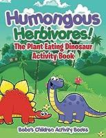 Humongous Herbivores! the Plant Eating Dinosaur Activity Book