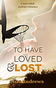 To Have Loved & Lost: A new adult lesbian romance (Rosemont Duology Book 1) by [Andrews, Eliza]