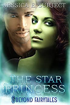 The Star Princess (Beyond Fairytales series Book 12) by [Subject, Jessica E.]