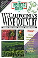 The Insider's Guide to California's Wine Country: Including Napa, Sonoma, Mendocino and Lake Counties (Insiders' Guide to California's Wine Country, 3rd ed)