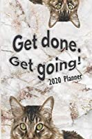 Get Done. Get Going! 2020 Planner: January 1, 2020 to Dec 31, 2020, Monthly Planner, Weekly Planner, 2020 Calendar, Agenda Organizer, Monthly Calendar, Monthly Habit Tracker, With Journal Pages, Cat Planner, Lovely Gift (Interior Design)