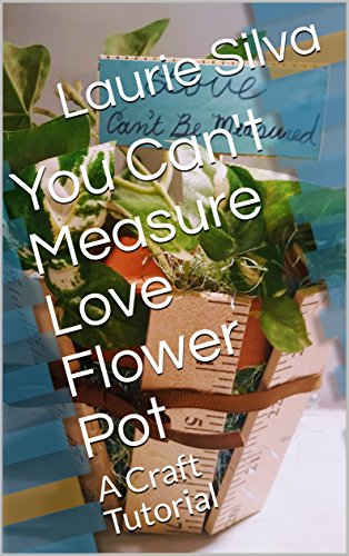 You Can't Measure Love Flower Pot: A Craft Tutorial (English Edition)