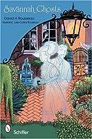Savannah Ghosts: Haunts of the Hostess City: Tales That Still Spook Savannah