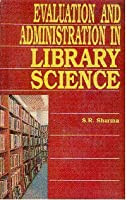 Evaluation and Administration in Library Science