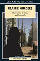Prairie Murders: Mysteries, Crimes, And Scandals (Amazing Stories)