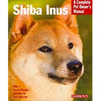 Shiba Inus: Everything About Selection, Care, Nutrition, Behavior, and Training (Complete Pet Owner's Manual)