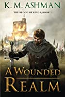 A Wounded Realm (The Blood of Kings)