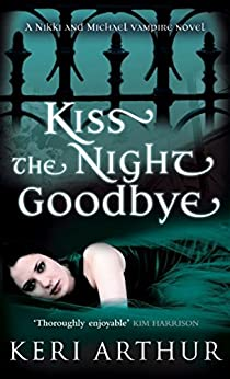 Kiss The Night Goodbye: Number 4 in series (Nikki and Michael) by [Arthur, Keri]