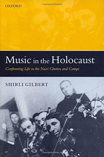 Music And The Holocaust: Confronting Life in the Nazi Ghettos and Camps (Oxford Historical Monographs)