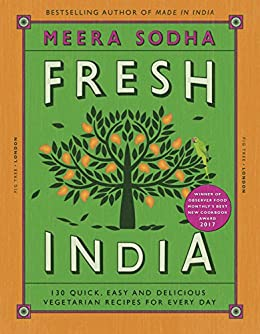 Fresh India: 130 Quick, Easy and Delicious Vegetarian Recipes for Every Day by [Sodha, Meera]
