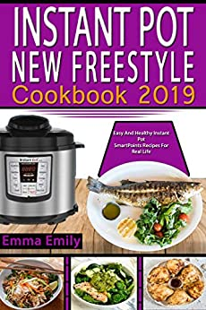 Instant Pot New Freestyle Cookbook  2019: Easy And Healthy Instant Pot  SmartPoints Recipes For Real Life by [Emily, Emma]