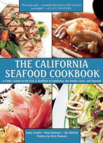 Download The California Seafood Cookbook: A Cook's Guide to the Fish and Shellfish of California, the Pacific Coast, and Beyond 1629147842