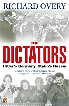 The Dictators: Hitler's Germany and Stalin's Russia by [Overy, Richard]