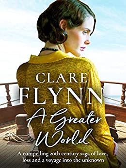 A Greater World: A compelling 20th century saga of love, loss and a voyage into the unknown by [Flynn, Clare]