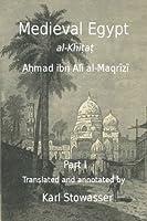 Medival Egypt: Al-khitat of Ahmed Ibn Ali Al-maqrizi / an Annotated Translation of Al-maqrizi's Al-khitat