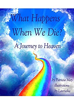 What Happens When We Die?: A Journey to Heaven (Enlighten Kids Book 1) by [May, Patricia]