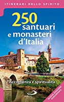 250 santuari e monasteri d'Italia. Accoglienza e spiritualità