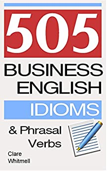 [Whitmell, Clare]の505 Business English Idioms and Phrasal Verbs (English Edition)