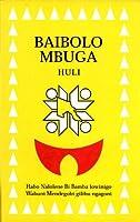 Baibolo Mbuga Huli, Habo Nalolene Bi Bamba Iowinigo Wabuni Mendegobi Gilibu Ngagoni: The Bible in the Huli Language, Southern Highlands Province, Papua New Guinea / フリフリの言語 / パプア ニューギニア独立国
