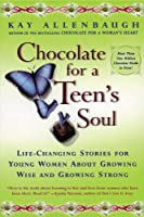 Chocolate For A Teens Soul: Lifechanging Stories For Young Women About Growing Wise And Growing Strong (Chocolate Forb &)