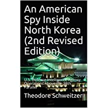 An American Spy Inside North Korea (2nd Revised Edition): U.S. Defense Intelligence Agency Operations Above the 38th Parallel (DIA in Asia Book 1)