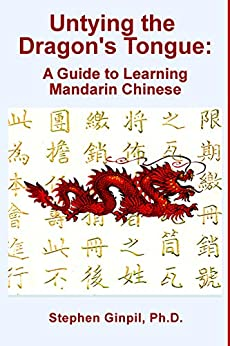 Untying the Dragon's Tongue: A Guide to Learning Mandarin Chinese by [Ginpil, Stephen]