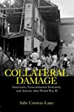 Collateral Damage: Americans, Noncombatant Immunity, and Atrocity after World War II