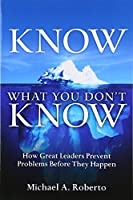 Know What You Don't Know: How Great Leaders Prevent Problems Before They Happen (paperback)