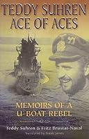 Teddy Suhren: Ace of Aces: Memoirs of a U-boat Rebel (Naval Institute Press)