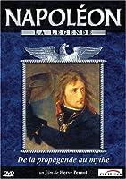 Napoleon La Legende : De la propagande au mythe