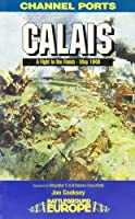 Calais: A Fight to the Finish, May 1940 (Battleground Europe: The Channel Ports) by Jon Cooksey(1999-03-16)