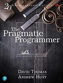 The Pragmatic Programmer: your journey to mastery, 20th Anniversary Edition by [Thomas, David, Hunt, Andrew]
