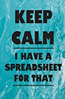 Keep Calm I Have A Spreadsheet For That: Coworker Office Funny Gag Notebook Wide Ruled Lined Journal 6x9 Inch ( Legal ruled ) Family Gift Idea Mom Dad or Kids in Holidays Marble