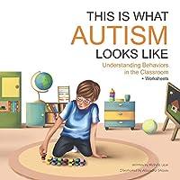 This Is What Autism Looks Like: Understanding Behaviors in the Classroom (Warrior Moms)