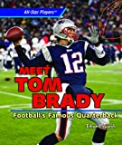Meet Tom Brady: Football's Famous Quarterback (All-Star Players)