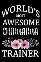 World's Most Awesome Chihuahua Trainer: Funny Chihuahua Training Log Book gifts. Best Dog Training Log Book gifts For Dog Lovers who loves Chihuahua . Cute Chihuahua Training Log Book Gifts is the perfect gifts.