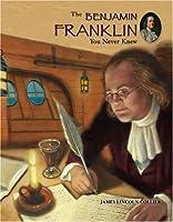 The Benjamin Franklin You Never Knew